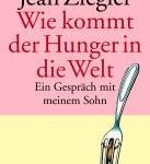 Ziegler_WieKommtDerHungerInDieWeltahop