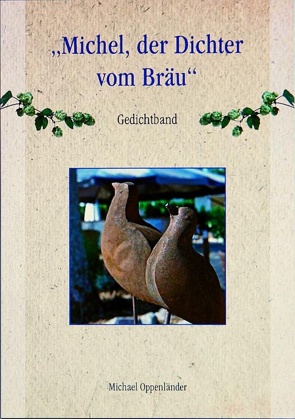 Gedichtband. Michel der Dichter vom Bräu mit Gedichten von Michel Oppenländer und Fotos von Heiderose Manthey.