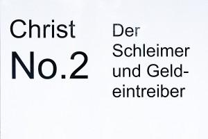 Christ No. 2: Der Schleimer und Geldeintreiber.