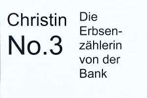 Christin No. 3: Die Erbsenzählerin von der Bank.