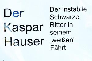 Der Kaspar Hauser. Nichtswisser. Besserwisser.