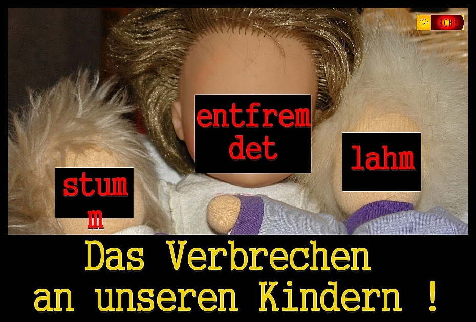 Entfremdet - stumm - lahm = Kinder, die kid - eke - pas erleiden müssen !