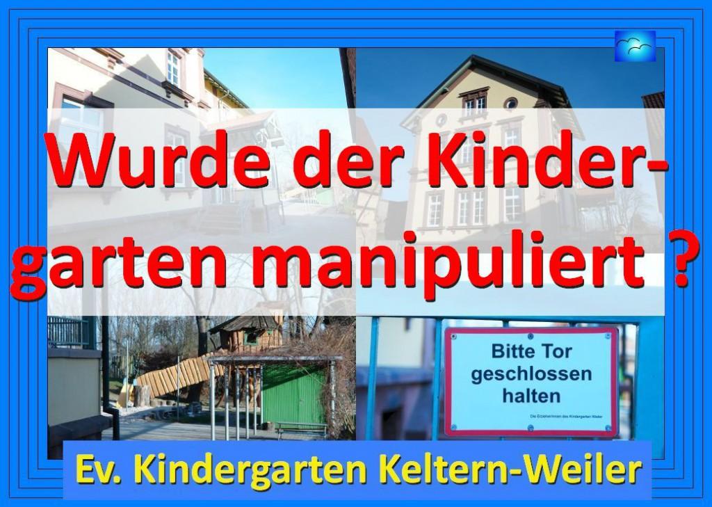 Wurde der Ev. Kindergarten in Keltern-Weiler manipuliert  oder handelte er aus Eigeninteresse und warum ?