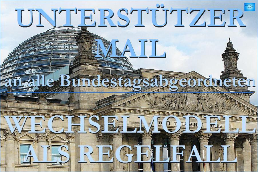 Unterstützermail an alle Bundestagsabgeordneten - Wechselmodell als Regelfall !